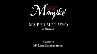 L. Marenzio - Ma per me lasso - Ensemble Vocale Mousiké - dir. Luca Scaccabarozzi
