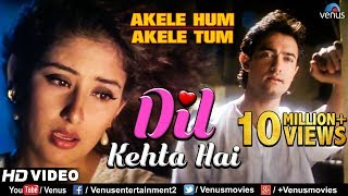 Dil Kehta Hai - HD VIDEO SONG | Akele Hum Akele Tum