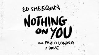 Ed Sheeran   Nothing On You Ft. Paulo Londra, Dave