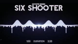 Coyote Kisses - Six Shooter
