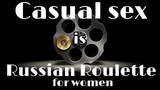 Casual Sex is Russian Roulette For Women