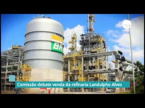 Comissão debate venda da refinaria Landulpho Alves - 02/06/21