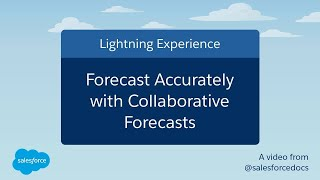 Forecast Accurately With Collaborative Forecasts in Salesforce Lightning Experience
