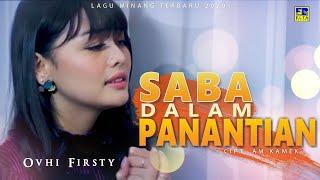 Ovhi Firsty - SABA DALAM PANANTIAN [Official Music Video] Lagu Minang Terbaru 2020