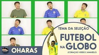Tema Futebol Na Globo E Seleção Brasileira Acapella (Coração Verde E Amarelo Final)