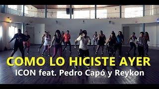 COMO LO HICISTE AYER   ICON Feat. Pedro Capó Y Reykon L Zumba® L Choreography L CIa Art Dance