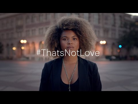 #ThatsNotLove campaign | Because I Love You – Delete | One Love Foundation