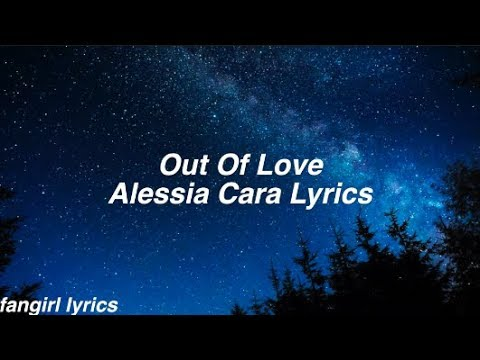 Out Of Love || Alessia Cara Lyrics - Fangirl Lyrics