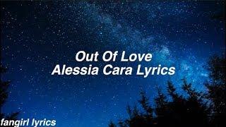 Out Of Love    Alessia Cara Lyrics