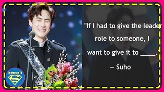 If Suho Wasn't The Leader Of EXO, According To Suho This Member Would Be