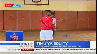 Timu ya Equity: Timu yajianda kwa mashindano ya AFCON
