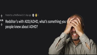 People of reddit with ADHD sharing how does it feel to have ADHD