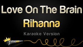 Rihanna   Love On The Brain (Karaoke Version)