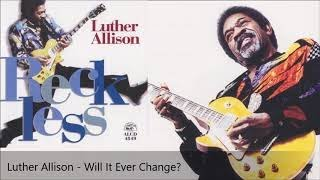 Luther Allison - Will It Ever Change