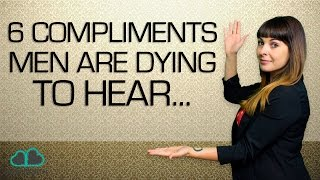 6 Compliments Guys Want to Hear