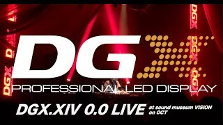 DGX.XIV 0.0 Live at SOUND MUSEUM VISION on Oct 26-31, 2018 【DGX LEDビジョン プロダクト提供イベント】
