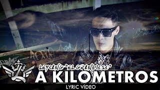 """A Kilómetros (Letra) - Leycang """"El Grandioso""""  (Video)"""