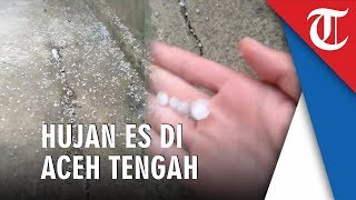 Hujan Ee Mengguyur Beberapa Wilayah di Aceh Tengah, Ukurannya Hampir Sebesar Kelereng