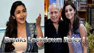 Alia Bhatt BREAKS the LOCK DOWN Rules and visit Father Mahesh Bhatt | Details