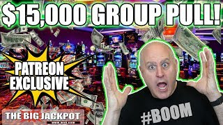 $15,000 GROUP PULL!! 💥Private Patreon Play 💥| The Big Jackpot