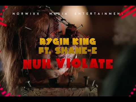 RYGIN KING FT. SHANE-E -NUH VIOLATE (Oct 2018 Upload) #ryginking