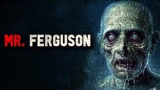 """Mr. Ferguson"" Creepypasta"