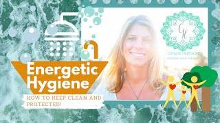 Energetic Hygiene Baby! It's A Thing! How To Keep Clean and Protected.