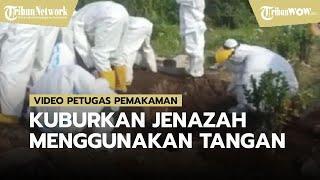 Petugas Pemakaman Kuburkan Jenazah Menggunakan Tangan, Lantaran Warga Tak Berani Meminjami Cangkul