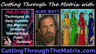 Alan Watt (May 27, 2018) Techniques do Daily Hammer the Minions, Ensuring Standardized Opinions