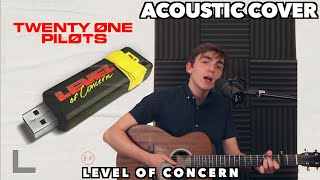 Level of Concern - Twenty One Pilots (Acoustic Cover)