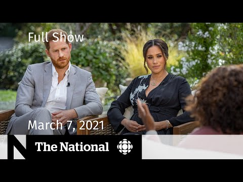 CBC News: The National   Meghan and Harry's Oprah interview; Vaccine optimism   March 7, 2021