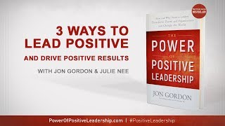 3 Ways to Lead Positive and Drive Results