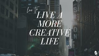 How to Live a More Creative Life | Creative Life Series ✨