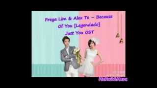 Freya Lim & Alex To -- Because Of You [Legendado] Just You OST