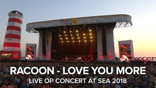 Racoon   Love You More (Live Op Concert At SEA 2018)