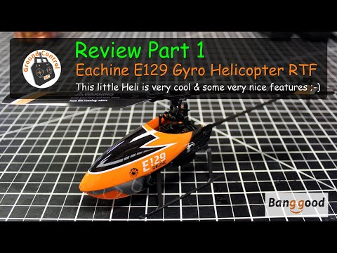Eachine E129 4CH 6-Axis Gyro Altitude Hold Flybarless RC Helicopter RTF from Banggood - Review Part 1