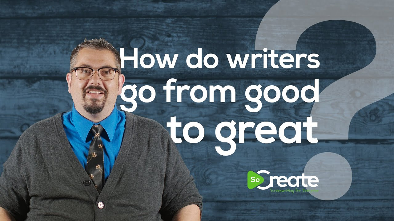 Hey Screenwriters! Here's How to Go from Good to Great