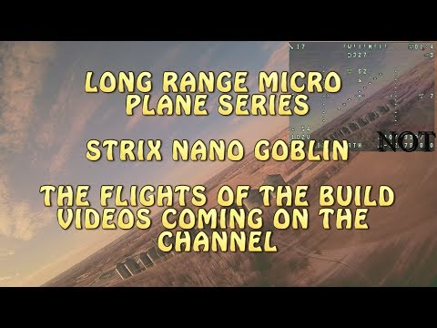 long-range-micro-plane-build-series-inav-19-testsstrix-nano-goblin