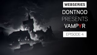 Webseries: DONTNOD Presents Vampyr Episode 4 - Stories from the dark
