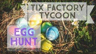 Tix Factory Tycoon : Egg Hunts