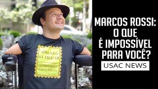 Marcos Rossi: O que é impossível para você? - Entrevista