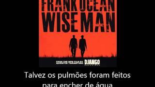 Frank Ocean - Wise Man [Tradução/Legendado]
