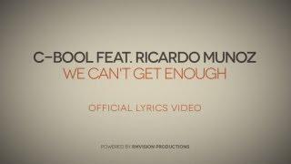 C-BooL feat. Ricardo Munoz - We Can't Get Enough (Official Lyrics Video)
