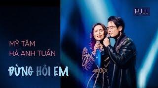 02 ĐỪNG HỎI EM (FULL) | Mỹ Tâm & Hà Anh Tuấn | LIVE AUS 2018