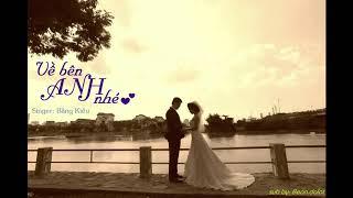 Về Bên Anh Nhé - Bằng Kiều [Lyrics Video]