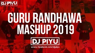 GURU RANDHAWA MASHUP 2019 - DJ PIYU   GURU RANDHAWA   ( BEST OF GURU RANDHAWA )