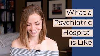 What a Psychiatric Hospital is Like