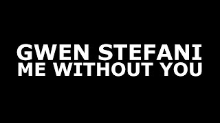 Gwen Stefani - Me Without You (Official Lyrics)