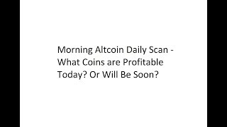 Morning Altcoin Daily Scan - What Coins are Profitable Today? Or Will Be Soon?