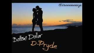 Bottom Dollar - D-Pryde